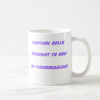 Cortisol Belly Brought to You by Fibromyalgia Coffee Mug