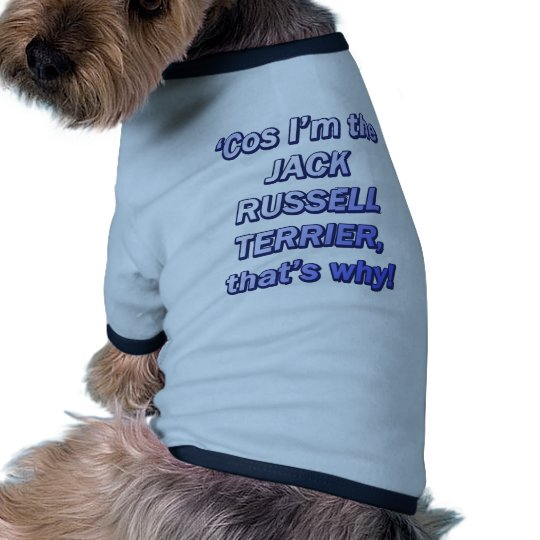 Cos I'm the Jack Russell Terrier T-Shirt