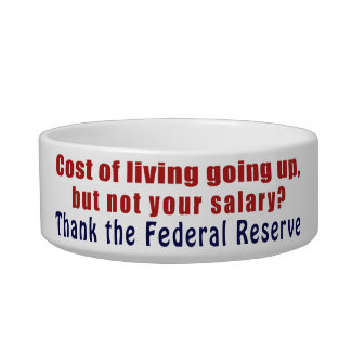 Cost of Living Going Up Thank the Federal Reserve Bowl