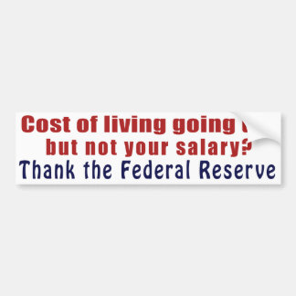 Cost of Living Going Up Thank the Federal Reserve Bumper Stickers