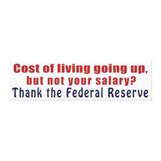 Cost of Living Going Up Thank the Federal Reserve Canvas Print