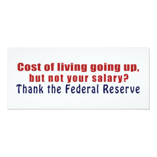 Cost of Living Going Up Thank the Federal Reserve 4x9.25 Paper Invitation Card