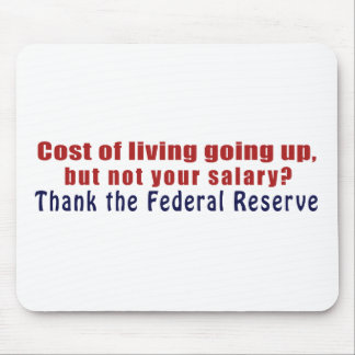 Cost of Living Going Up Thank the Federal Reserve Mouse Pad