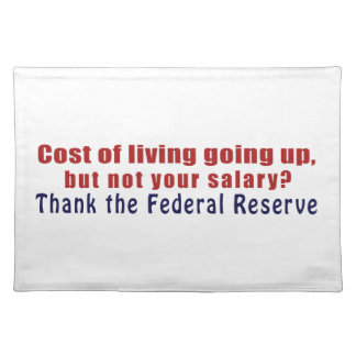 Cost of Living Going Up Thank the Federal Reserve Placemat