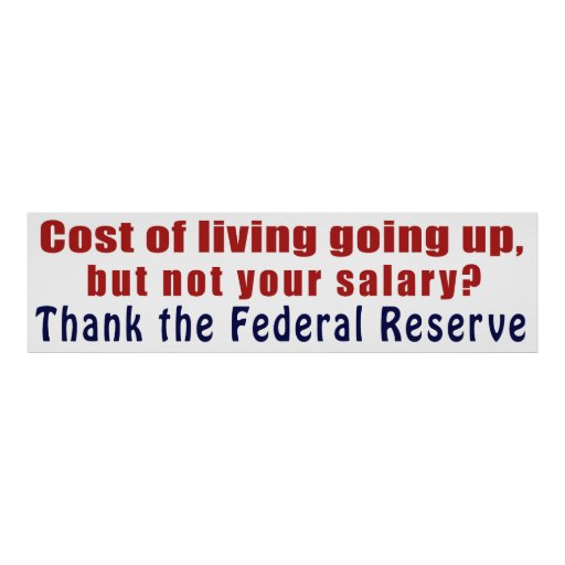 Cost of Living Going Up Thank the Federal Reserve Print