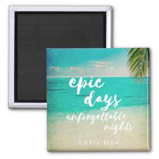 Costa Rica Beach Epic Days, Unforgettable Nights 2 Inch Square Magnet