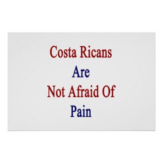 Costa Ricans Are Not Afraid Of Pain Posters