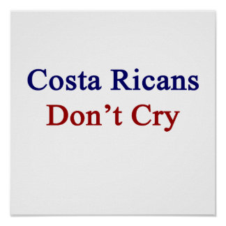 Costa Ricans Don't Cry Posters