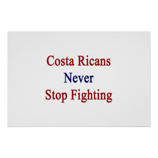 Costa Ricans Never Stop Fighting Print