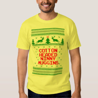 Cotton Headed Ninny Muggins Ugly Sweater Shirt