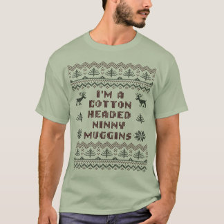 Cotton Headed Ninny Muggins Ugly Sweater T Shirt