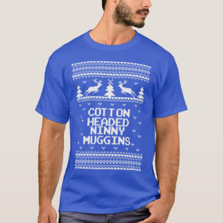 Cotton Headed Ninny Muggins Ugly Sweater T Shirt.