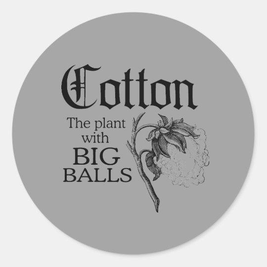 COTTON THE PLANT WITH BIG BALLS CLASSIC ROUND STICKER