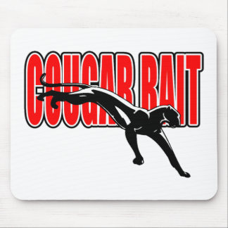 Cougar Bait. Fun design. Don't take it seriously. Mouse Pad
