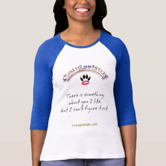 """Cougarism: """"There's Something About You . . """" T-Shirt"""