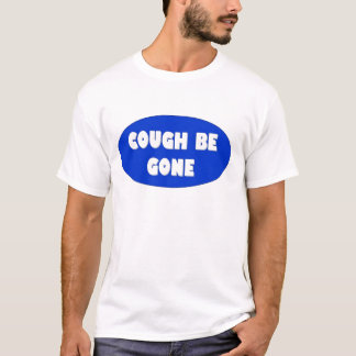 COUGH BE GONE T-Shirt
