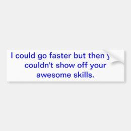 """Could go faster"" Bumper Sticker"