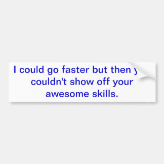 """Could go faster"" Bumper Sticker"