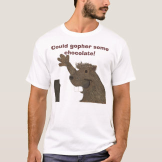 Could gopher some chocolate! Tshirt