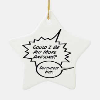 Could I Be Any More Awesome? Ceramic Ornament