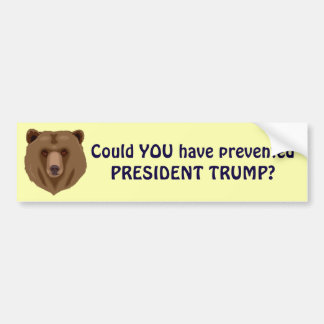 """""""Could You Have Prevented President Trump"""" Bumper Sticker"""