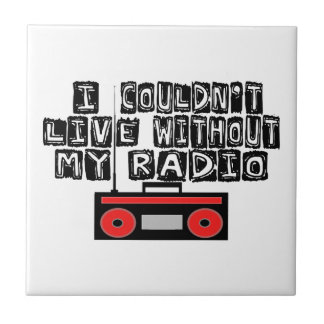Couldn't Live Without My Radio Ceramic Tile