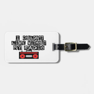 Couldn't Live Without My Radio Tags For Bags