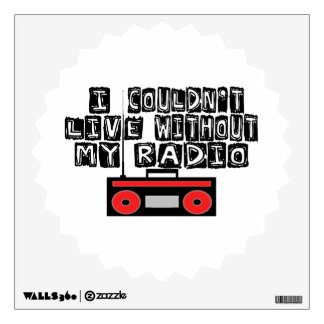 Couldn't Live Without My Radio Wall Decal