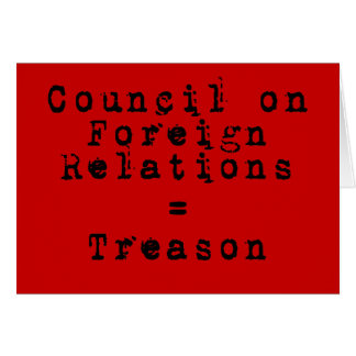 Council on Foreign Relations = Treason Card
