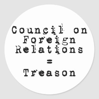 Council on Foreign Relations = Treason Classic Round Sticker