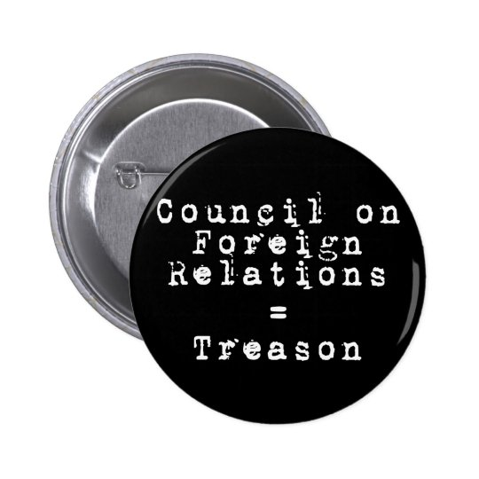 Council on Foreign Relations = Treason Pinback Button