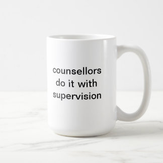 counsellors do it with supervision basic white mug