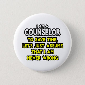 Counselor...Assume I Am Never Wrong Pinback Button