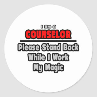 Counselor ... Stand Back ... Work My Magic Classic Round Sticker