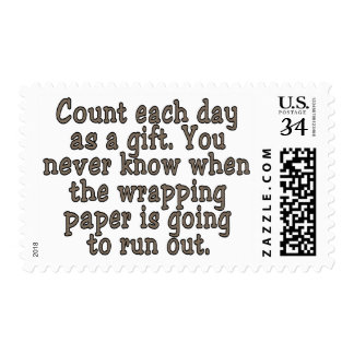 Count each day as a gift. You never know... Postage