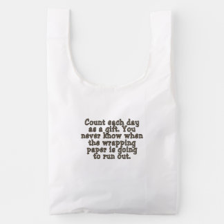 Count each day as a gift. You never know... Reusable Bag