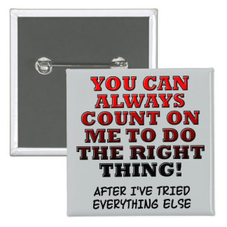 Count On Me Do The Right Thing Funny Button Badge