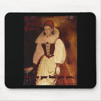 Countess Elizabeth Bathory-Give me your tired.... Mouse Pad