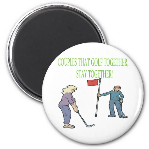 Couples That Golf Together Stay Together Refrigerator Magnet