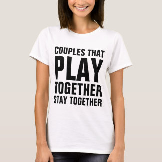 Couples that play together stay together T-Shirt