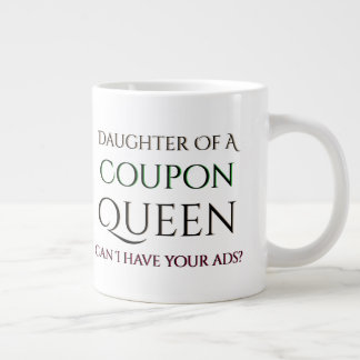 Coupon Queen Daughter Can I have your Ads Giant Coffee Mug