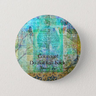 Courage Do not fall back JOAN OF ARC quote Button