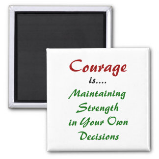 Courage Fridge Magnet about Decisions