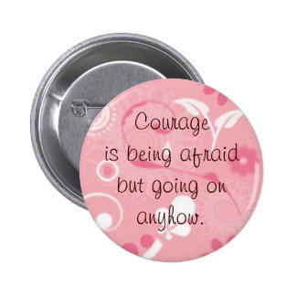 Courage is... pin