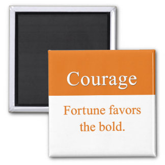 Courage is favored by fortune 2 inch square magnet