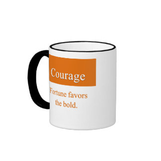Courage is favored by fortune ringer coffee mug