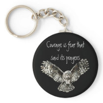 Courage is fear that said its prayers  with Owl Keychain