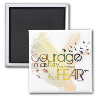 courage is mastery, not absence, of fear 2 inch square magnet