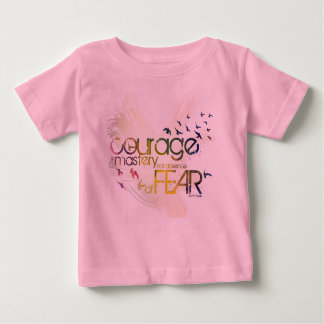 courage is mastery, not absence, of fear baby T-Shirt