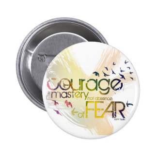 courage is mastery, not absence, of fear pinback button